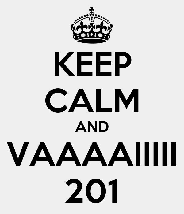 KEEP CALM AND VAAAAIIIII 201