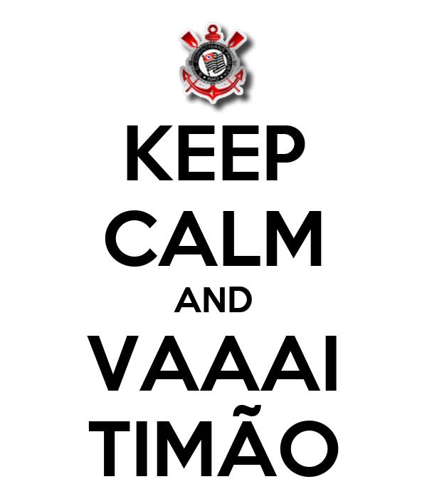 KEEP CALM AND VAAAI TIMÃO