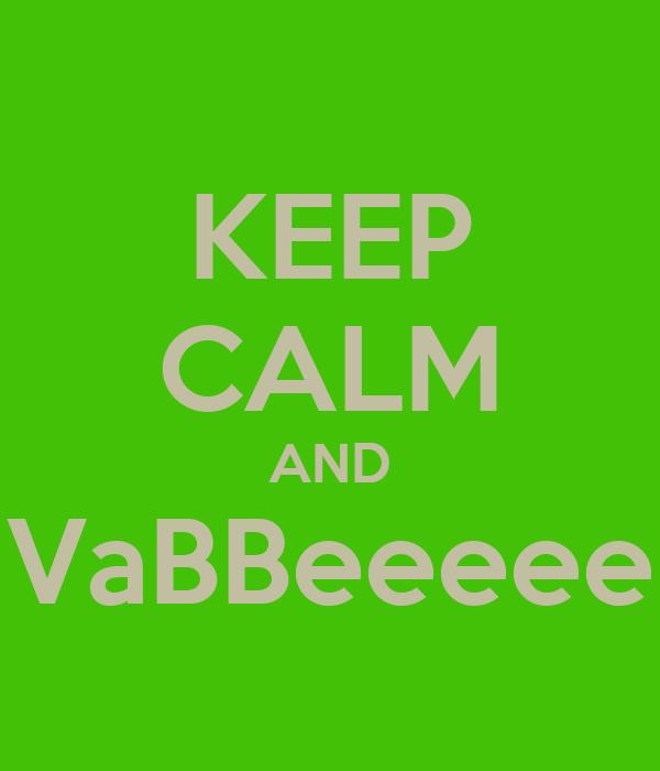 KEEP CALM AND VaBBeeeee