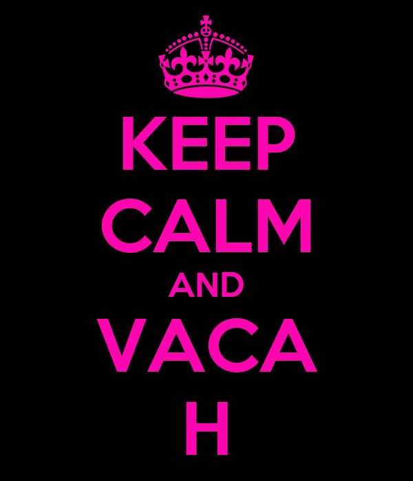 KEEP CALM AND VACA H
