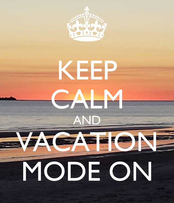 KEEP CALM AND VACATION MODE ON