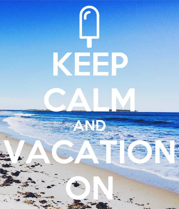 KEEP CALM AND VACATION ON