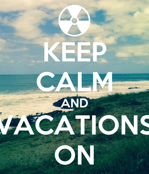 KEEP CALM AND VACATIONS ON