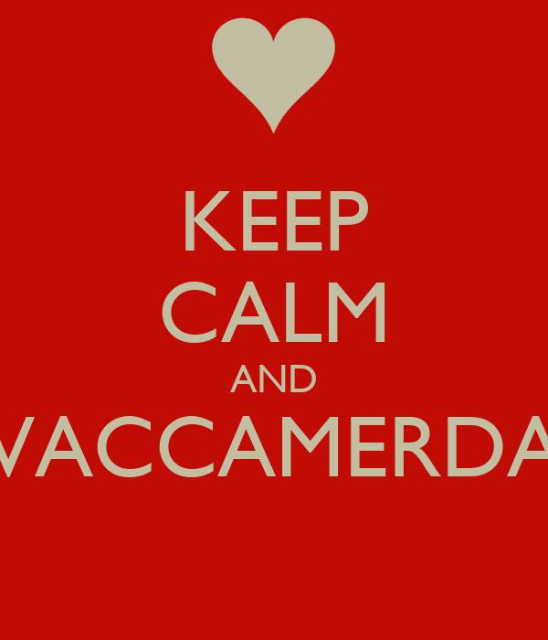 KEEP CALM AND VACCAMERDA