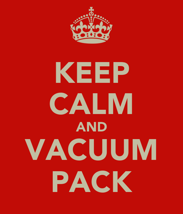 KEEP CALM AND VACUUM PACK