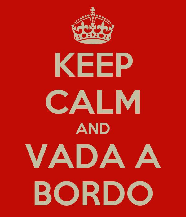 KEEP CALM AND VADA A BORDO