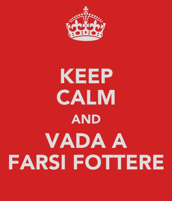 KEEP CALM AND VADA A FARSI FOTTERE