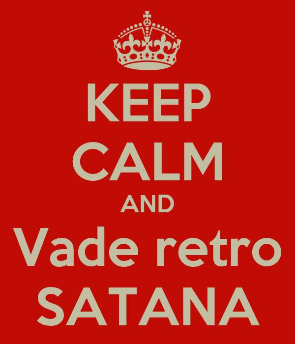 KEEP CALM AND Vade retro SATANA