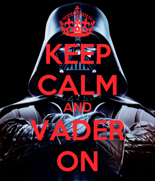 KEEP CALM AND VADER ON