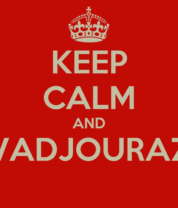 KEEP CALM AND VADJOURAZ