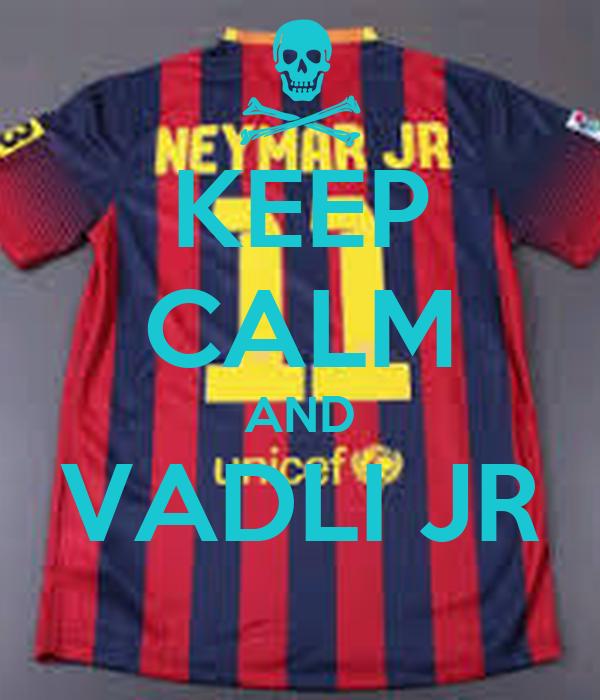 KEEP CALM AND VADLI JR