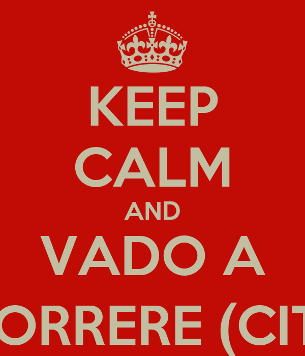 KEEP CALM AND VADO A CORRERE (CIT.)