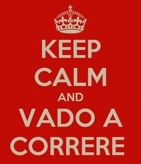 KEEP CALM AND VADO A CORRERE