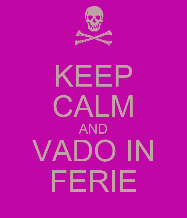 KEEP CALM AND VADO IN FERIE