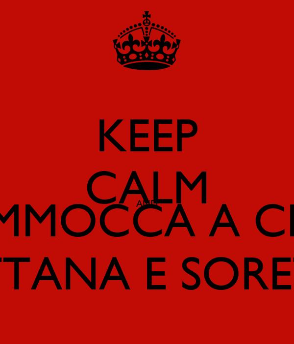 KEEP CALM AND VAFAMMOCCA A CHELLA PUTTANA E SORETA!!
