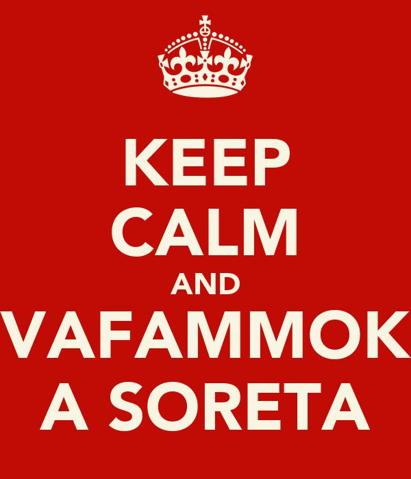 KEEP CALM AND VAFAMMOK A SORETA