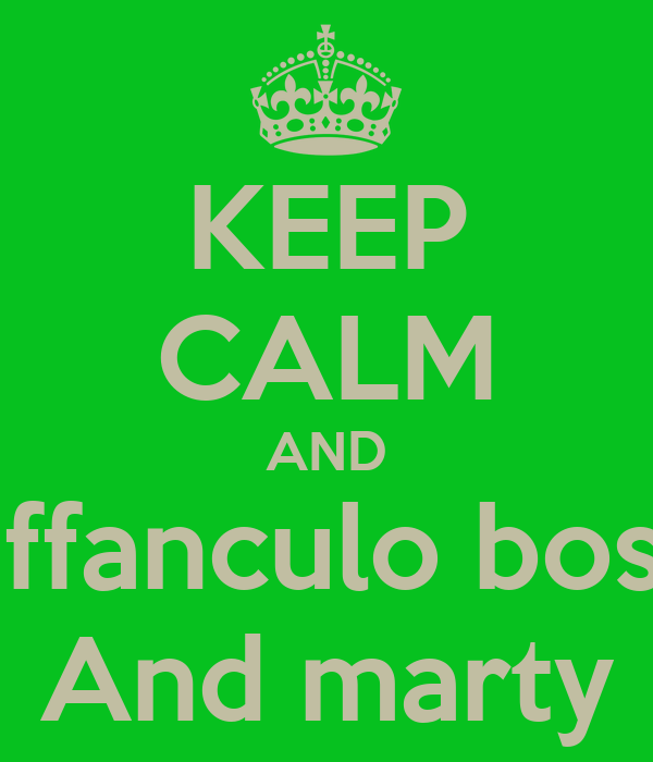 KEEP CALM AND Vaffanculo bosso And marty