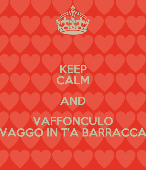 KEEP CALM AND VAFFONCULO VAGGO IN T'A BARRACCA