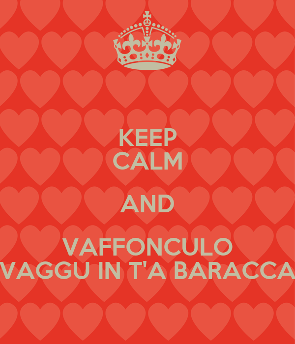 KEEP CALM AND VAFFONCULO VAGGU IN T'A BARACCA
