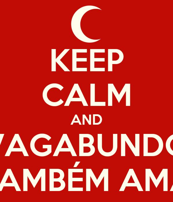 KEEP CALM AND VAGABUNDO TAMBÉM AMA