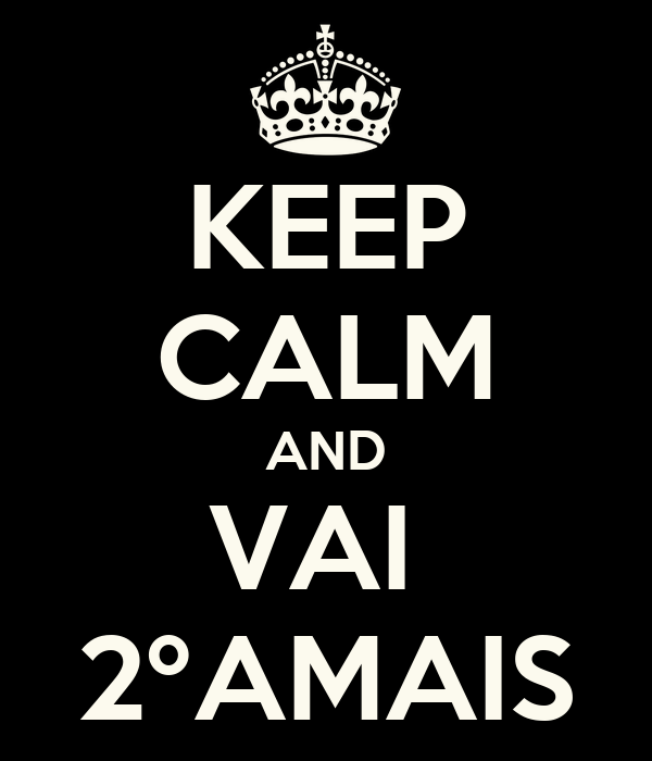 KEEP CALM AND VAI  2ºAMAIS