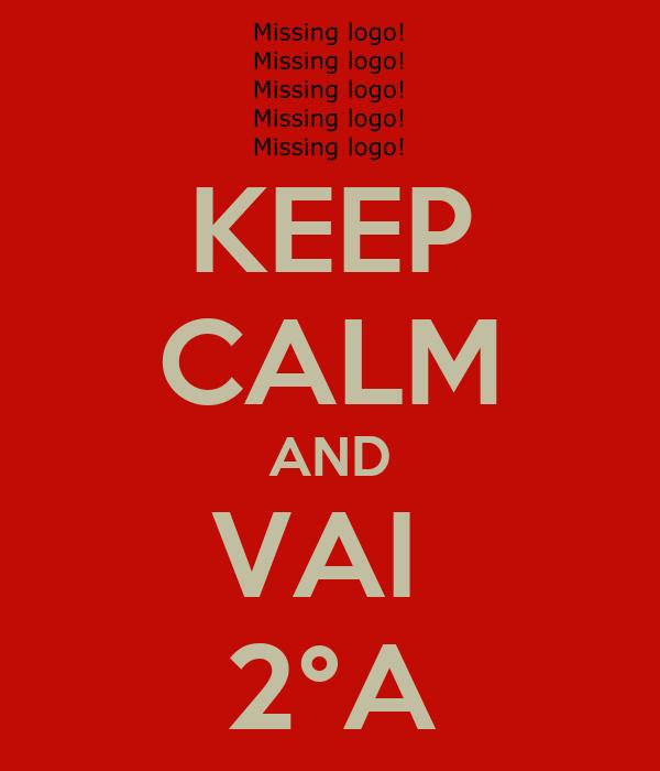 KEEP CALM AND VAI  2°A