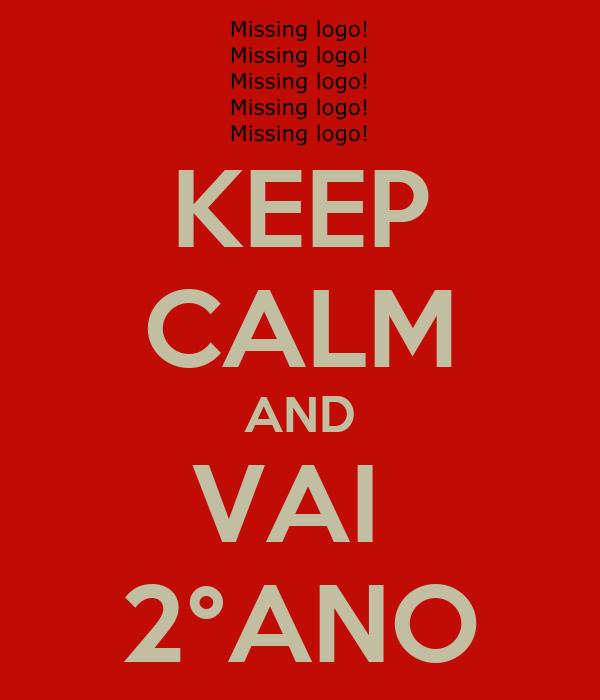 KEEP CALM AND VAI  2°ANO