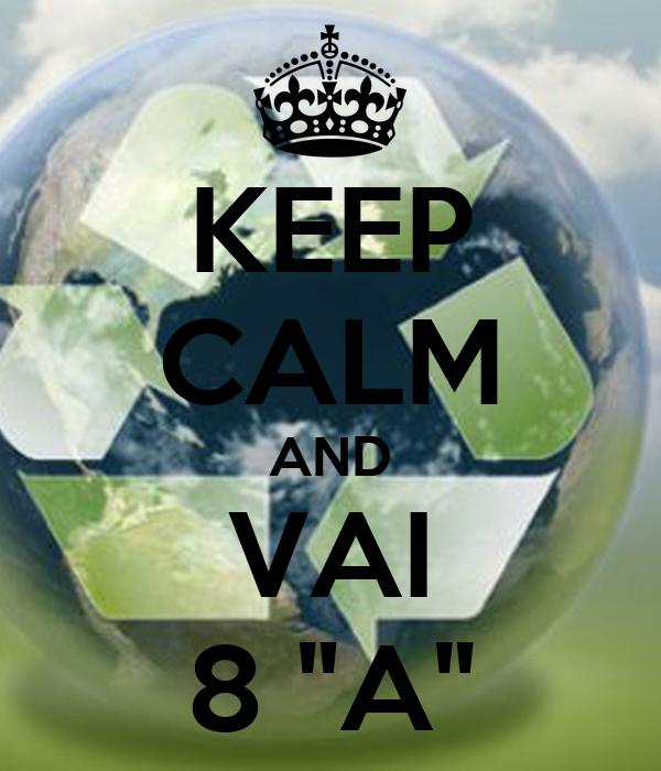 "KEEP CALM AND VAI 8 ""A"""