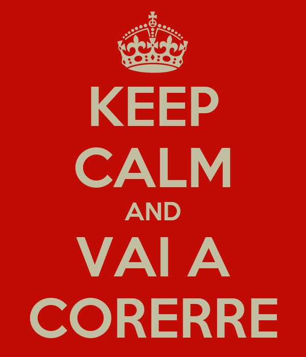 KEEP CALM AND VAI A CORERRE