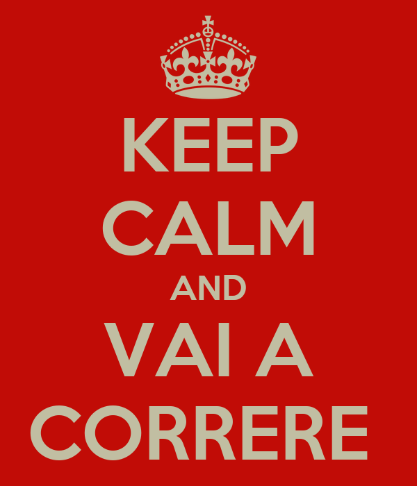 KEEP CALM AND VAI A CORRERE