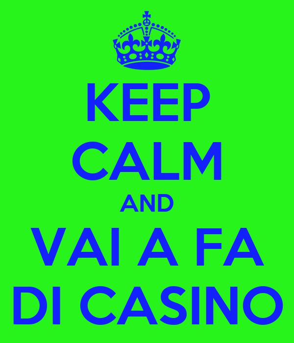 KEEP CALM AND VAI A FA DI CASINO