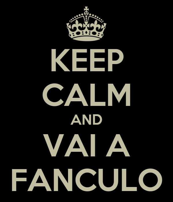 KEEP CALM AND VAI A FANCULO