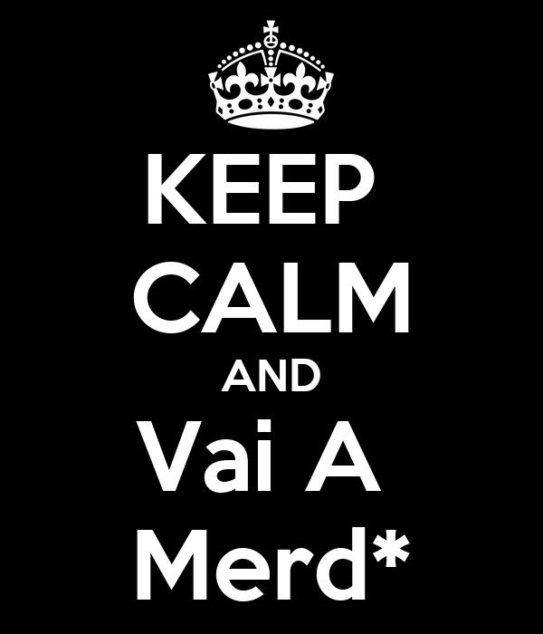 KEEP  CALM AND Vai A  Merd*
