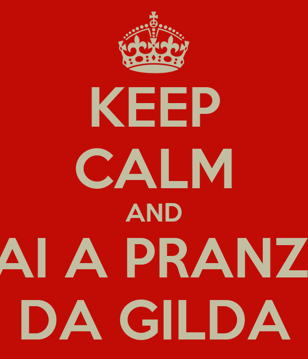 KEEP CALM AND VAI A PRANZO DA GILDA