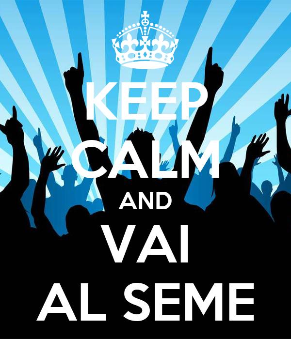 KEEP CALM AND VAI AL SEME