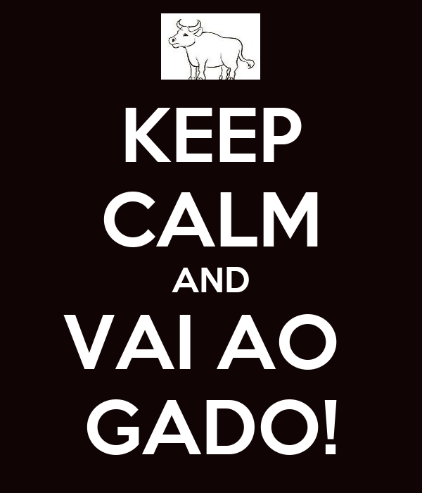 KEEP CALM AND VAI AO  GADO!