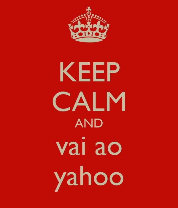 KEEP CALM AND vai ao yahoo