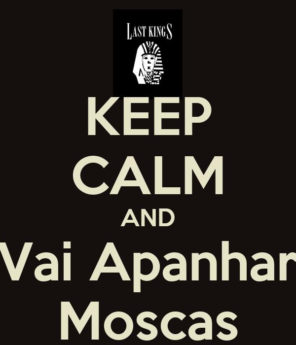 KEEP CALM AND Vai Apanhar Moscas