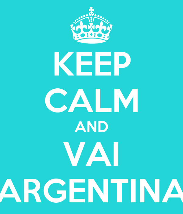 KEEP CALM AND VAI ARGENTINA