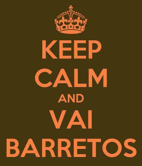 KEEP CALM AND VAI BARRETOS