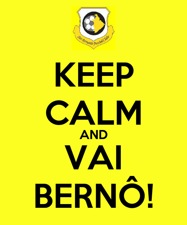 KEEP CALM AND VAI BERNÔ!