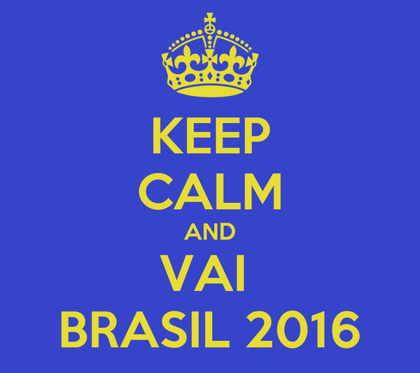 KEEP CALM AND VAI  BRASIL 2016