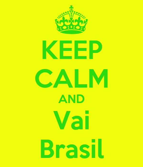 KEEP CALM AND Vai Brasil