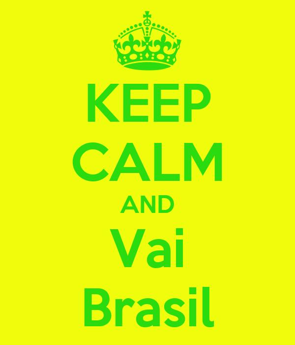 KEEP CALM AND Vai Brasil