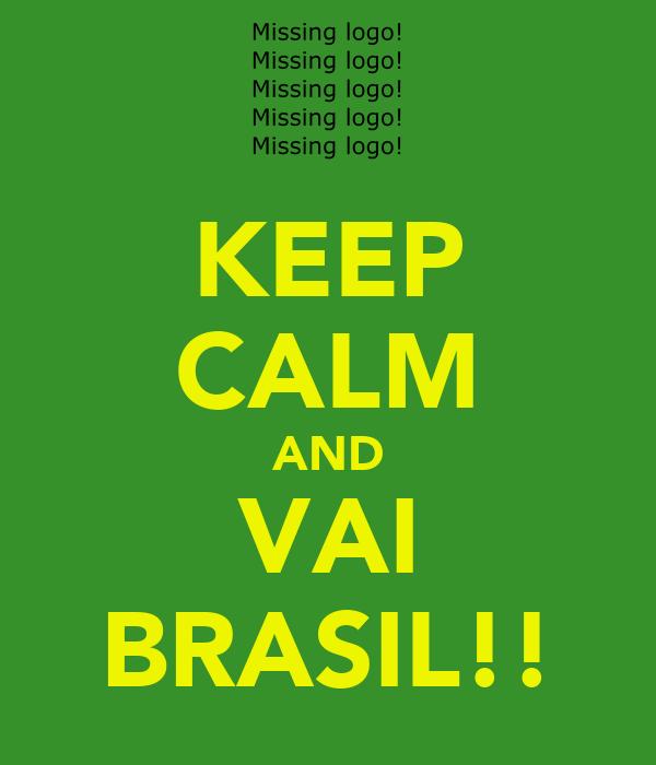 KEEP CALM AND VAI BRASIL!!