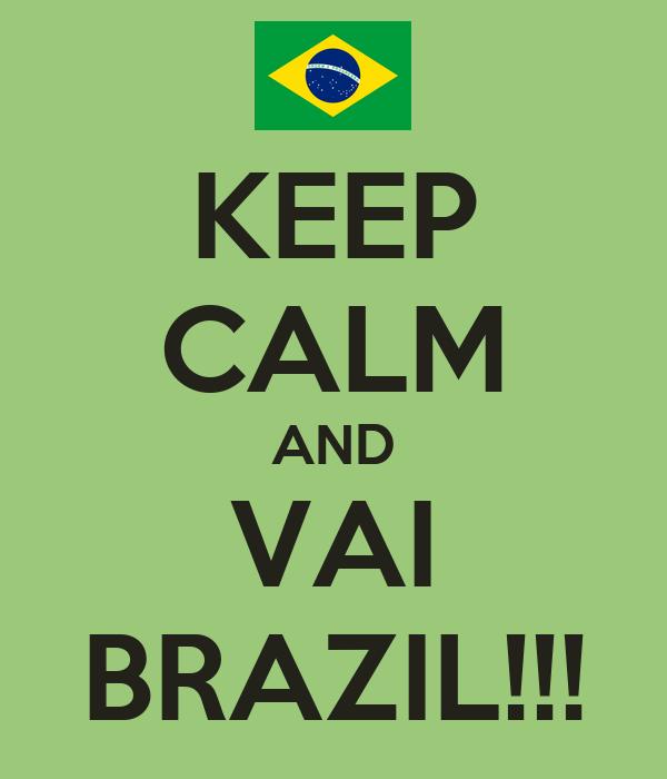 KEEP CALM AND VAI BRAZIL!!!