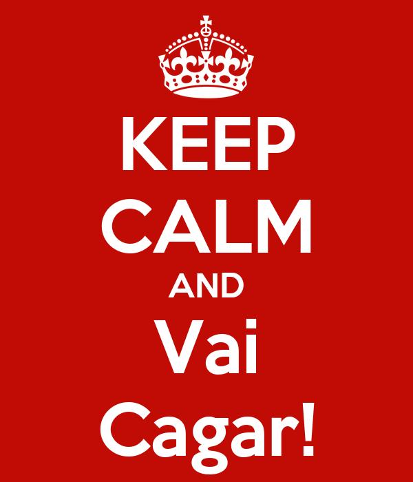 KEEP CALM AND Vai Cagar!