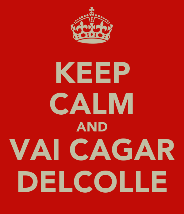 KEEP CALM AND VAI CAGAR DELCOLLE