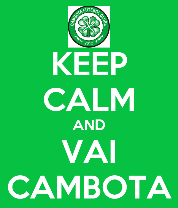 KEEP CALM AND VAI CAMBOTA