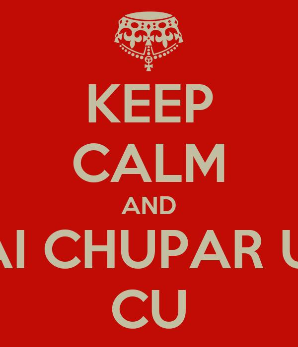 KEEP CALM AND VAI CHUPAR UM CU